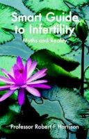 Harrison, Robert - The Smart Guide to Infertility (Smart Guides) - 9781905140237 - KRF0027841