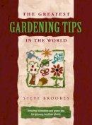 Brookes, Steve - The Greatest Gardening Tips in the World - 9781905151608 - V9781905151608