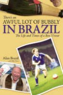 Brazil, Alan, Parry, Mike - There's an Awful Lot of Bubbly in Brazil: The Life and Times of a Bon Viveur - 9781905156245 - KEX0262554