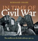 Bernard Share - In Time of Civil War: The Conflict on the Railways 1922-23 - 9781905172115 - KEX0294869