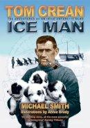 Michael Smith, Annie Brady - Tom Crean, Ice Man: The Adventures of an Irish Antarctic Hero - 9781905172313 - 9781905172313
