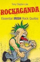 Tony Clayton-Lea - Rockaganda: Essential Irish Rock Quotes - 9781905172764 - KTJ0025634