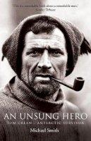 Michael Smith - An Unsung Hero: Tom Crean - Antarctic Survivor - 9781905172863 - V9781905172863