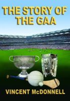 Vincent McDonnell - The Story of the GAA - 9781905172962 - KEX0281059