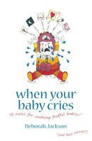 Jackson, Deborah - When Your Baby Cries: 10 Rules for Soothing Fretful Babies - 9781905177257 - V9781905177257