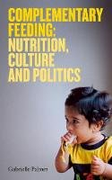 Palmer, Gabrielle - Complementary Feeding: Nutrition, Culture and Politics - 9781905177424 - V9781905177424