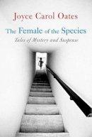 Joyce Carol Oates - The Female of the Species - 9781905204113 - KST0001309