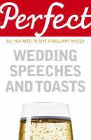 Davidson, George - Perfect Wedding Speeches and Toasts: All You Need to Give a Brilliant Speech (Perfect series) - 9781905211777 - V9781905211777