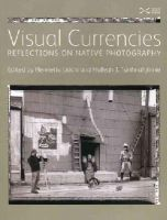 - Visual Currencies: The Native American Photograph in Museums and Galleries - 9781905267125 - V9781905267125