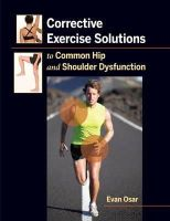 Osar, Evan - Corrective Exercise Solutions to Common Shoulder and Hip Dysfunction - 9781905367269 - V9781905367269