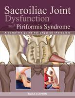 Clayton, Paula - Sacroiliac Joint Dysfunction and Piriformis Syndrome: The Complete Guide for Physical Therapists - 9781905367641 - V9781905367641
