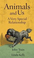 Train, John - Animals and Us: A Very Special Relationship - 9781905377527 - KEX0245269