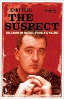 Friel, Jenny - The Suspect: The Story of Rachel O'Reilly's Murder - 9781905379415 - KIN0033274