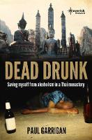 Garrigan, Paul - Dead Drunk: Saving Myself from Alcoholism in a Thai Buddhist Monastery - 9781905379699 - V9781905379699