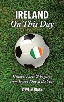 Steve Menary - Republic of Ireland On This Day:  History, Facts & Figures from Every Day of the Year - 9781905411849 - KSC0002111