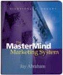 Abraham, Jay - The Mastermind Marketing System - 9781905453634 - V9781905453634