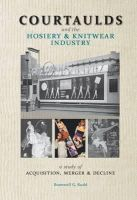 Rudd, Bramwell G. - Courtaulds and the Hosiery and Knitwear Industry: A Study of Acquisition, Merger and Decline - 9781905472062 - V9781905472062