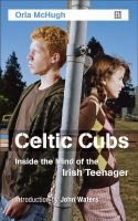 Orla McHugh - Celtic Cubs: Inside the Mind of the Irish Teenager - 9781905483082 - KNW0010654
