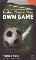 Patrick West - Beating Them at Their Own Game: How the Irish Conquered English Soccer - 9781905483105 - KNW0008622