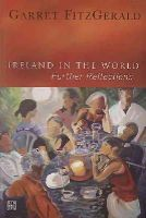 Garret FitzGerald - Ireland in the World: Further Reflections - 9781905483129 - KTJ0001462
