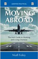 Niall Foley - Moving Abroad:  The Irish Guide to Working and Living Overseas - 9781905483754 - KNH0003094