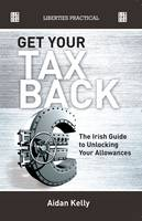 Aidan Kelly - Get Your Tax Back!: The Irish Guide to Unlocking Your Allowances - 9781905483839 - 9781905483839