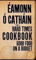 Éamonn Ó Catháin - The Hard Times Cookbook:  Good Food on a Budget - 9781905483891 - 9781905483891