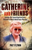 Pat Flynn - Catherine and Friends: Inside the Investigation Into Ireland's Most Notorious Murder - 9781905483921 - KRF0043130