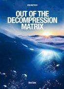 Cole, Bob - Out of the Decompression Matrix - 9781905492282 - V9781905492282