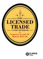 Cassidy, Constance, McGrath, Michael - The Licensed Trade: A User's Handbook - 9781905536184 - 9781905536184