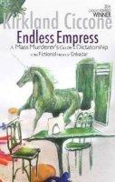 Ciccone, Kirkland - Endless Empress: A Mass Murderer's Guide to Dictatorship in the Fictional Nation of Enkadar - 9781905537723 - V9781905537723