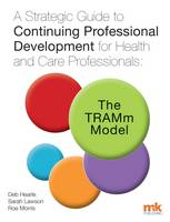 Hearle, Deb, Lawson, Sarah, Morris, Roe - A Strategic Guide to Continuing Professional Development for Health and Care Professionals: The Tramm Model 2016 - 9781905539727 - V9781905539727