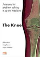 Harris, Philip F., Ranson, Craig, Robertson, Angus - Anatomy for problem solving in sports medicine: The knee - 9781905539895 - V9781905539895