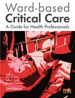 Ann Price, Sally Smith, Alistair Challiner - Ward-Based Critical Care: A Guide for Health Professionals 2016 - 9781905539925 - V9781905539925