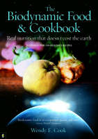 Cook, Wendy E. - The Biodynamic Food & Cookbook: Real Nutrition That Doesn't Cost the Earth - 9781905570010 - V9781905570010