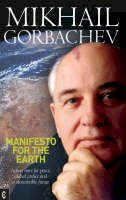 Gorbachev, Mikhail - Manifesto for the Earth: Action Now for Peace, Global Justice And a Sustainable Future - 9781905570027 - V9781905570027