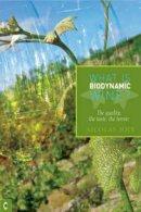 Joly, Nicolas - What Is Biodynamic Wine: The Quality, the Taste, the Terroir - 9781905570096 - V9781905570096