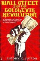 Sutton, Anthony C. - Wall Street and the Bolshevik Revolution: The Remarkable True Story of the American Capitalists Who Financed the Russian Communists - 9781905570355 - V9781905570355