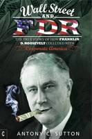 Sutton, Antony Cyril - Wall Street and FDR: The True Story of How Franklin D. Roosevelt Colluded with Corporate America - 9781905570713 - V9781905570713