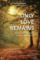 Stanjano, Attilio - Only Love Remains: Lessons from the Dying on the Meaning of Life - Euthanasia or Palliative Care? - 9781905570775 - V9781905570775