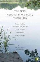 Alan Yentob, Tessa Hadley, Francesca Rhydderch, Lionel Shriver, Zadie Smith, Rose Tremain - The BBC National Short Story Award 2014 - 9781905583676 - V9781905583676