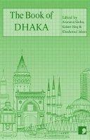 Akhteruzzaman Elias, Anwara Syed Haq, Bipradash Barua, Moinul Ahsan Saber, Parvez Hossain, Rashida Sultana, Salma Bani, Shaheen Akhtar, Syed Manzoorul - The Book of Dhaka: A City in Short Fiction (Reading the City) - 9781905583805 - V9781905583805