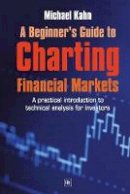 Kahn, Michael - A Beginner's Guide to Charting Financial Markets: A practical introduction to technical analysis for investors - 9781905641215 - V9781905641215