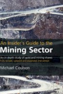 Coulson, Michael - An Insider's Guide to the Mining Sector: An in-depth study of gold and mining shares - 9781905641550 - V9781905641550