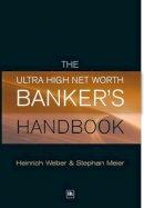 Weber, Heinrich; Meier, Stephan - The Ultra High Net Worth Banker's Handbook - 9781905641758 - V9781905641758