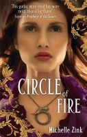 Michelle Zink - Circle Of Fire: The Prophecy of the Sisters Book Three - 9781905654475 - V9781905654475