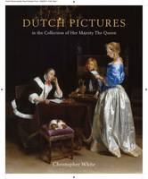 White, Christopher - The Dutch Pictures: In the Collection of Her Majesty the Queen - 9781905686469 - V9781905686469
