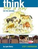 Lynn Henry - Think Like a Pony on the Ground: Step 3 Workbook (Bk. 3) - 9781905693122 - V9781905693122