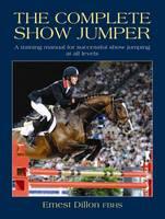 Dillon, Ernest - The Complete Show Jumper - 9781905693368 - V9781905693368