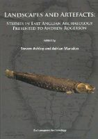 Steven Ashley - Landscapes and Artefacts: Studies in East Anglian Archaeology Presented to Andrew Rogerson - 9781905739752 - V9781905739752